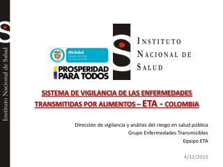 SISTEMA DE VIGILANCIA DE LAS ENFERMEDADES  TRANSMITIDAS  POR ALIMENTOS –  ETA -  C OLOMBIA