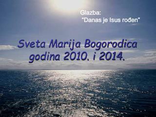 Sveta Marija Bogorodica godina  2010 . i  2014.