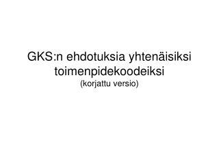 GKS:n ehdotuksia yhtenäisiksi toimenpidekoodeiksi  (korjattu versio)