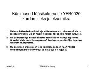 Küsimused füüsikakursuse YFR0020 kordamiseks ja eksamiks.