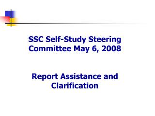 SSC Self-Study Steering Committee May 6, 2008  Report Assistance and Clarification