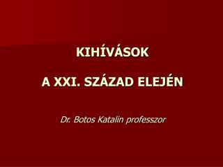 KIHÍVÁSOK  A XXI. SZÁZAD ELEJÉN Dr. Botos Katalin professzor