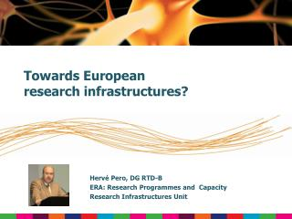 Hervé Pero, DG RTD-B  ERA: Research Programmes and  Capacity Research Infrastructures Unit