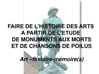 FAIRE DE L HISTOIRE DES ARTS  A PARTIR DE L ETUDE  DE MONUMENTS AUX MORTS ET DE CHANSONS DE POILUS  Art  histoire-m moir