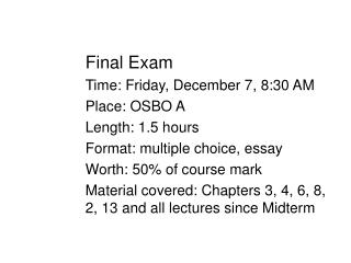 Final Exam Time: Friday, December 7, 8:30 AM Place: OSBO A Length: 1.5 hours