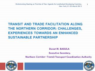 Donat M. BAGULA  Executive Secretary, Northern  Corridor-Transit  Transport Coordination Authority