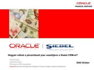Hogyan v álhat a pénzintézeti piac vezetőjévé a Siebel CRM-el?