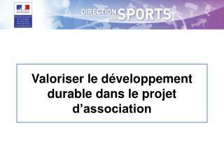 Valoriser le développement durable dans le projet d'association