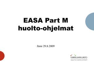 EASA Part M huolto-ohjelmat Jämi 29.8.2009