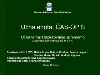 Osnovna šola bratov Polančičev Maribor Učna enota: ČAS-OPIS Učna tema: Raziskovanje sprememb