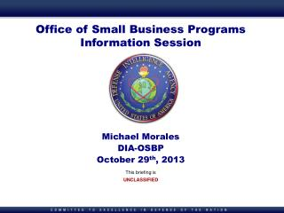 Office of Small Business Programs Information Session Michael Morales DIA-OSBP