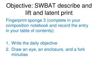 Objective: SWBAT describe and lift and latent print