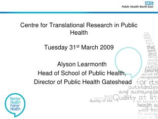 Centre for Translational Research in Public Health  Tuesday 31 st  March 2009