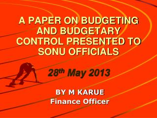 A PAPER ON BUDGETING AND BUDGETARY CONTROL PRESENTED TO SONU OFFICIALS  28 th  May 2013