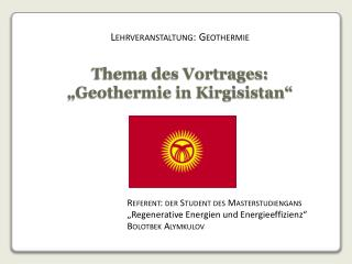 "Thema des Vortrages: ""Geothermie in Kirgisistan"""