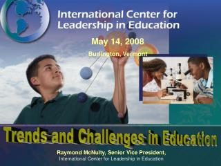 Raymond McNulty, Senior Vice President, International Center for Leadership in Education