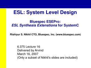 ESL: System Level Design Bluespec ESEPro: ESL Synthesis Extenstions  for SystemC