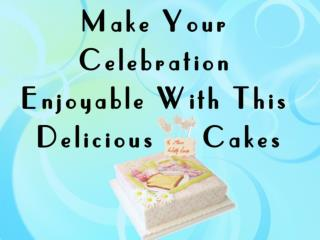 Give A Surprise To Your Dear One With Scrumptious Cake