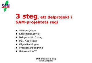 3 steg , ett delprojekt i SAM-projektets regi