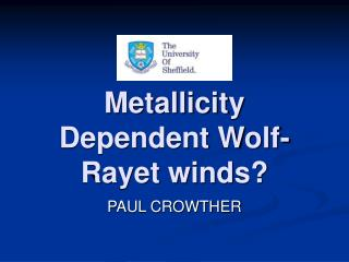 Metallicity Dependent Wolf-Rayet winds?