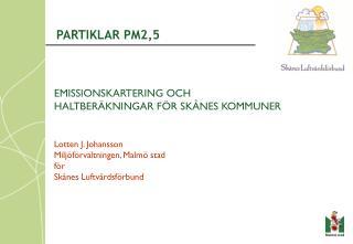 EMISSIONSKARTERING OCH  HALTBERÄKNINGAR FÖR SKÅNES KOMMUNER Lotten J. Johansson