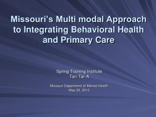 Missouri's Multi modal Approach to Integrating Behavioral Health and Primary Care