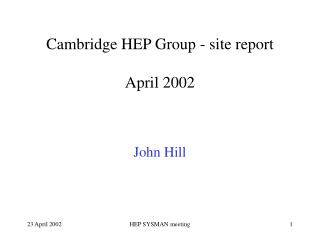 Cambridge HEP Group - site report April 2002