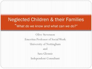 "Neglected Children & their Families "" What do we know and what can we do?"""
