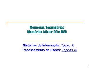 Memórias Secundárias Memórias óticas: CD e DVD