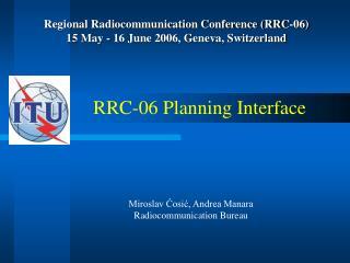 Regional Radiocommunication Conference (RRC-06) 15 May - 16 June 2006, Geneva, Switzerland
