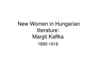 New Women in Hungarian literature:  Margit Kaffka