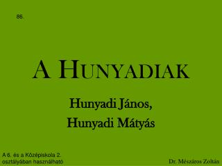 A  H UNYADIAK