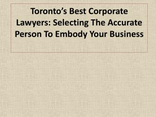Toronto's Best Corporate Lawyers: Selecting The Accurate Per