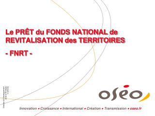 Le PRÊT du FONDS NATIONAL de   REVITALISATION des TERRITOIRES  - FNRT -