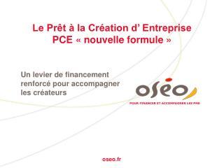 Le Prêt à la Création d' Entreprise  PCE « nouvelle formule »