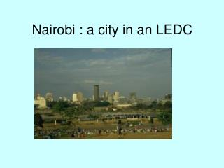 Nairobi : a city in an LEDC