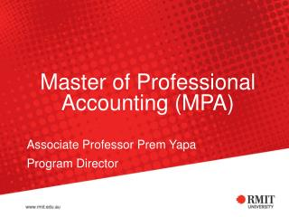 Master of Professional Accounting (MPA) Associate Professor Prem Yapa Program Director