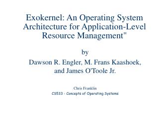 Exokernel: An Operating System Architecture for Application-Level Resource Management""