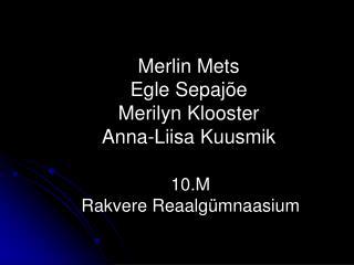 Merlin Mets Egle Sepajõe Merilyn Klooster Anna-Liisa Kuusmik