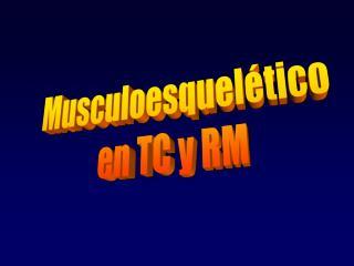 Musculoesquelético en TC y RM