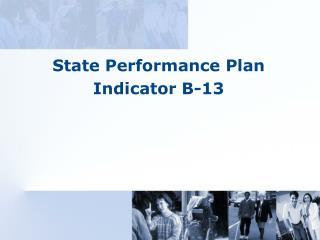 State Performance Plan Indicator B-13
