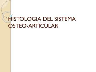 HISTOLOGIA DEL SISTEMA OSTEO-ARTICULAR