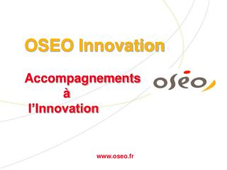 OSEO Innovation Accompagnements            à  l'Innovation