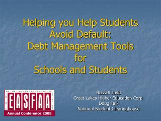 Helping you Help Students Avoid Default: Debt Management Tools  for  Schools and Students