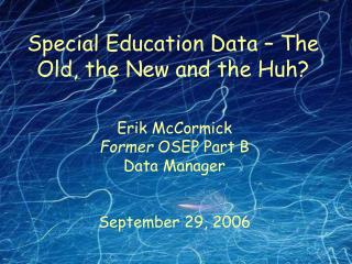 Special Education Data � The Old, the New and the Huh?