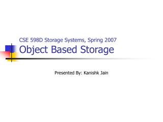 CSE 598D Storage Systems, Spring 2007 Object Based Storage