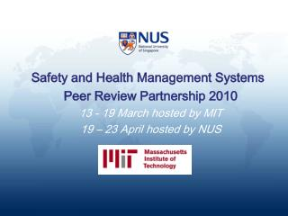 Safety and Health Management Systems  Peer Review Partnership 2010 13 - 19 March hosted by MIT