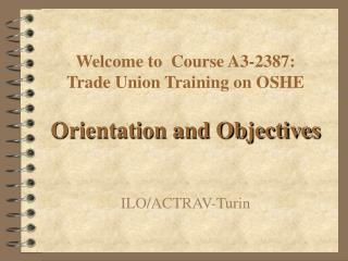 Welcome to  Course A3-2387 : Trade Union Training on OSHE