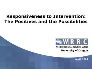 Responsiveness to Intervention:  The Positives and the Possibilities