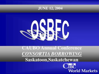 CAUBO Annual Conference CONSORTIA BORROWING Saskatoon,Saskatchewan